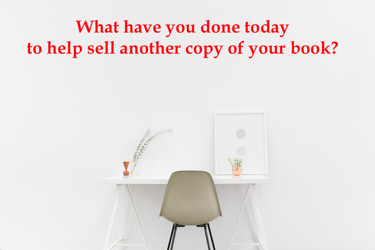 What have you done today to help sell another copy of your book?